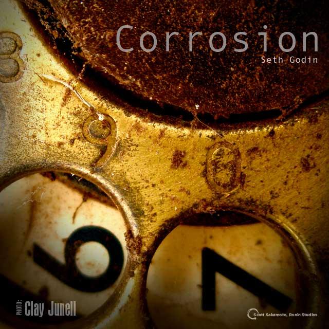 Corrosion, Seth Godin